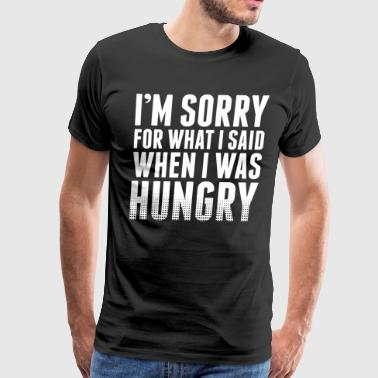 Im Sorry I Was Hungry - Men's Premium T-Shirt