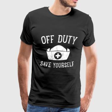 Funny Cna Off Duty Save Yourself Funny Nurse TShirt Humorous Gift - Men's Premium T-Shirt
