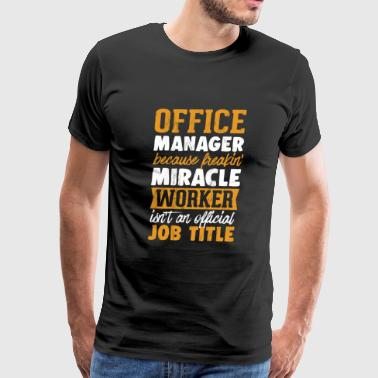 Miracles Kids Office Manager - Because freakin' miracle worker Tshirt - Men's Premium T-Shirt