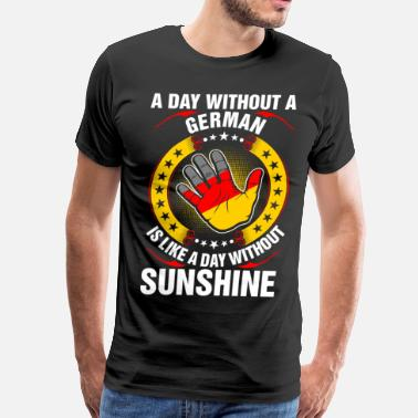 A Day Without Sunshine A Day Without A German Sunshine - Men's Premium T-Shirt