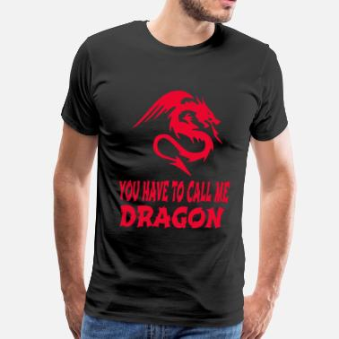 John C Reilly You Have To Call Me Dragon - Men's Premium T-Shirt
