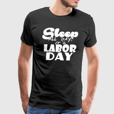 Labor Labor Day - Labor - Holiday - America - Weekend - Men's Premium T-Shirt