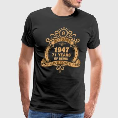 8 Month October 1947 71 Years of Being Awesome - Men's Premium T-Shirt
