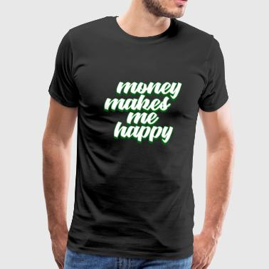 Making Money Money - Money Makes Me Happy - Men's Premium T-Shirt