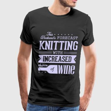 Knitting - Weekend's forecast with chance of wine - Men's Premium T-Shirt