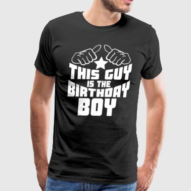 This Guy Is The Birthday Boy Funny Birthday - Men's Premium T-Shirt