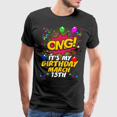 Its My Birthday March Thirteenth - Men's Premium T-Shirt