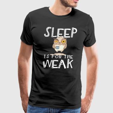 Sleep Is For The Weak - Men's Premium T-Shirt