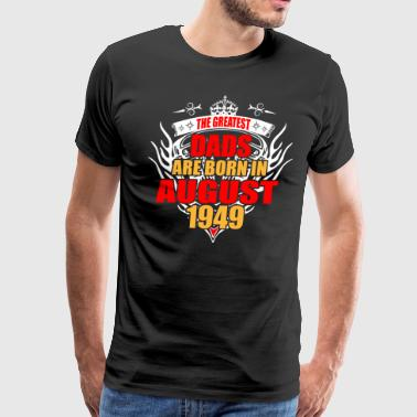 The Greatest Dads are born in August 1949 - Men's Premium T-Shirt