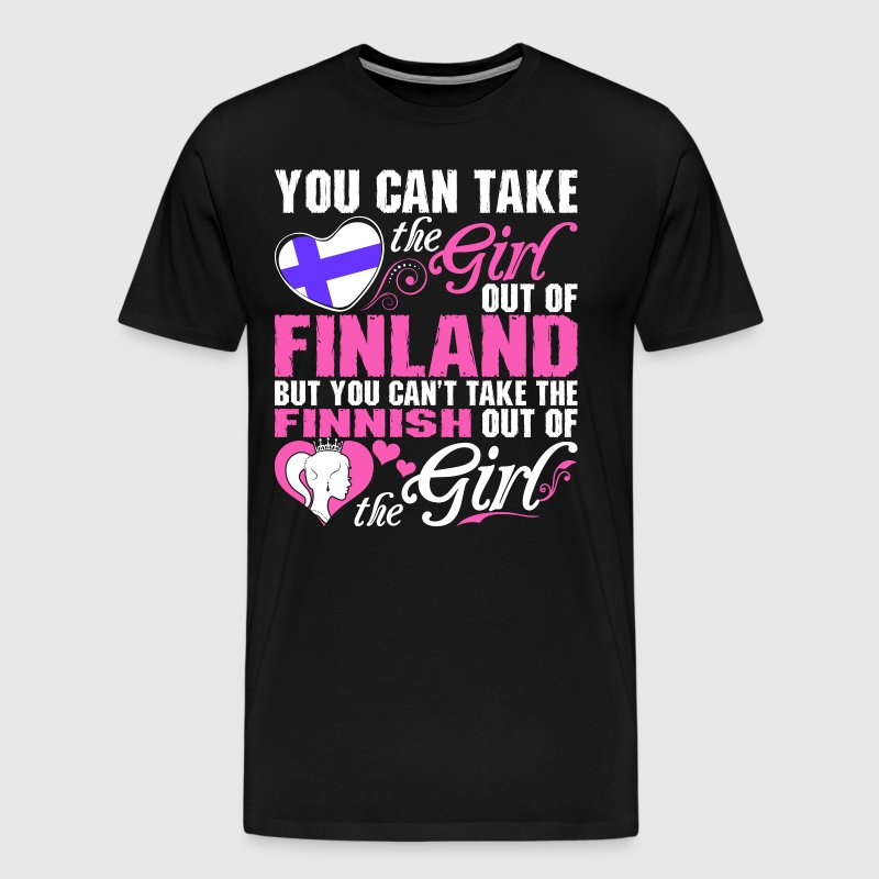 You Can Take The Girl Out Of Finland - Men's Premium T-Shirt