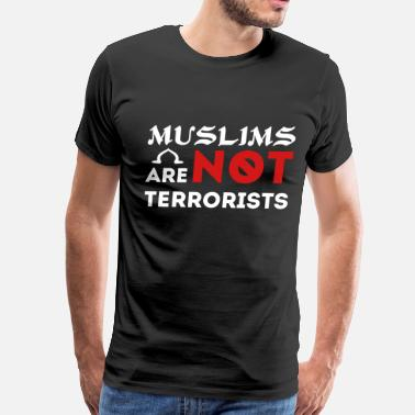 Terrorist Islam Muslims Are Not Terrorists Islam Shirt - Men's Premium T-Shirt