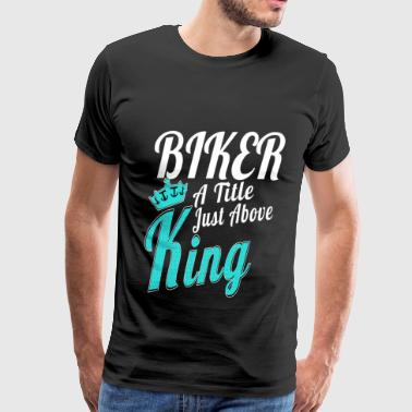 Biker Planet Spiral-notebooks Biker - It's a title just above King awesome tee - Men's Premium T-Shirt