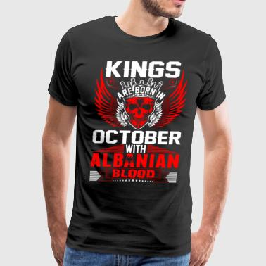 Kings Are Born In October With Albanian Blood - Men's Premium T-Shirt