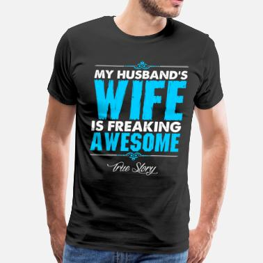 My Husbands Wife Is Awesome My Husbands Wife Is Freaking Awesome - Men's Premium T-Shirt