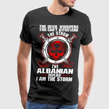 Albanian The Devil Whispers You Cant Withstand The Storm Al - Men's Premium T-Shirt