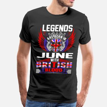 Blood Of British Legends Are Born In June With British Blood - Men's Premium T-Shirt