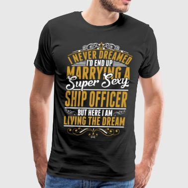 I Never Dreamed I Never Dreamed Marrying Sexy Ship Officer - Men's Premium T-Shirt