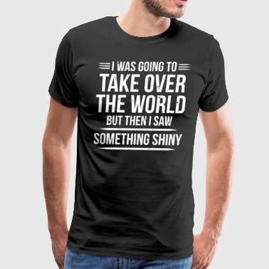 Take Over The World Funny Witty T-shirt - Men's Premium T-Shirt