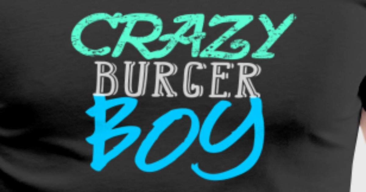 Crazy Burger Boy - Fun Shirt or Hoddie, Gift idea by