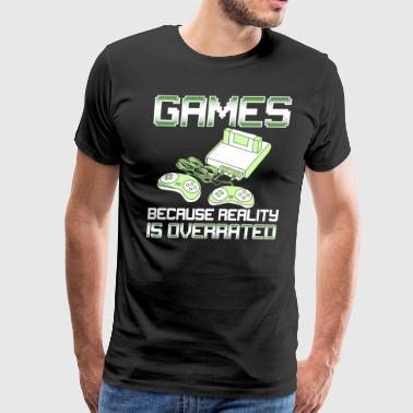 Games Because Reality Is Overrated - Men's Premium T-Shirt