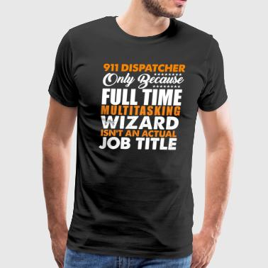 911 Dispatcher Is Not An Actual Job Title Wizard - Men's Premium T-Shirt