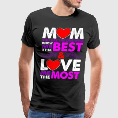 Mom Love Me The Most - Men's Premium T-Shirt