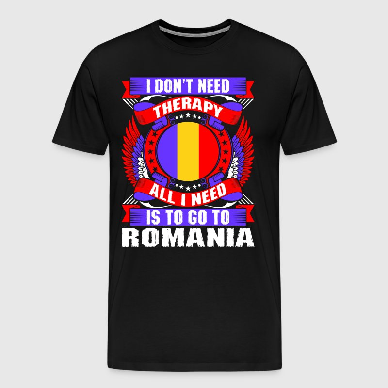 I Dont Need Therapy All I Need Is To Go To Romania - Men's Premium T-Shirt