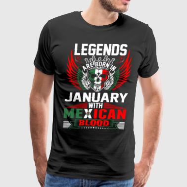 Legends Are Born In January With Mexican Blood - Men's Premium T-Shirt