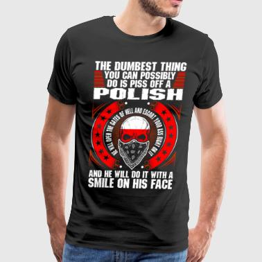 The Dumbest Thing A Polish - Men's Premium T-Shirt
