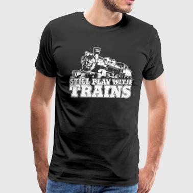 still play with trains - Men's Premium T-Shirt