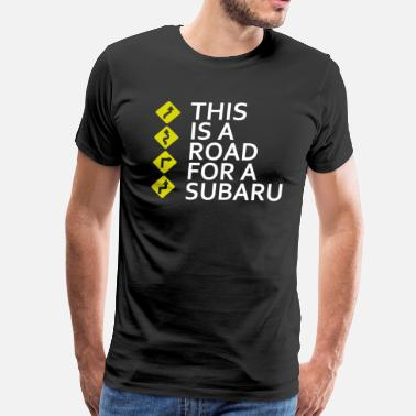 Subaru Forester This is a Road for a Subaru - Men's Premium T-Shirt