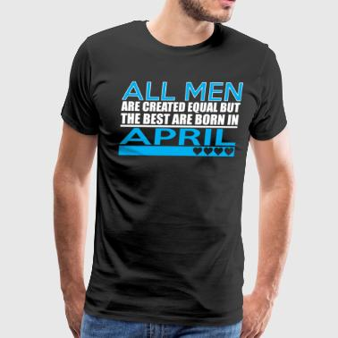 All Men Are Created Equal Best Are Born In April - Men's Premium T-Shirt