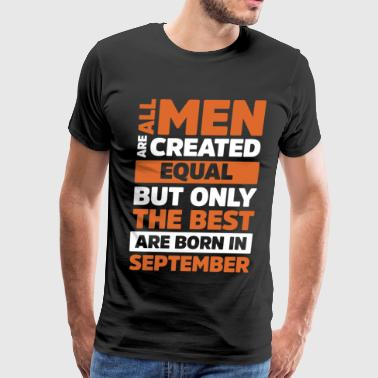 Create All Men Created Equal But Best Born In September - Men's Premium T-Shirt
