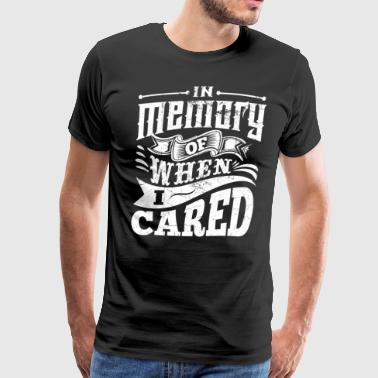 In Memory of When I Cared hoodie - Men's Premium T-Shirt