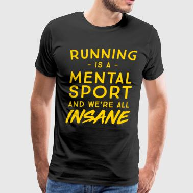 Ultra-running Running is a mental sport and we're all insane - Men's Premium T-Shirt