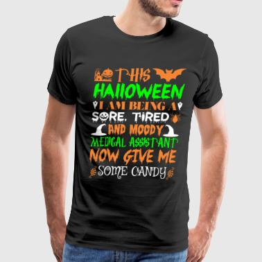 This Halloween Being Tired Medical Assistant Candy - Men's Premium T-Shirt
