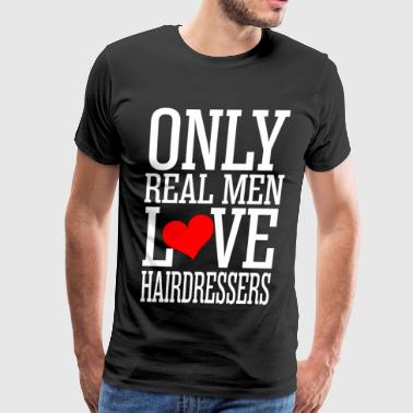 Only Real Men Love Hairdressers - Men's Premium T-Shirt