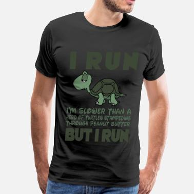 Funny Sayings Cross Country I Run. I'm slower than a turtle but I Run - Men's Premium T-Shirt
