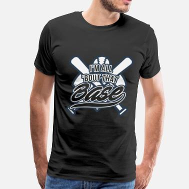All About That Base im all bout that base - Men's Premium T-Shirt