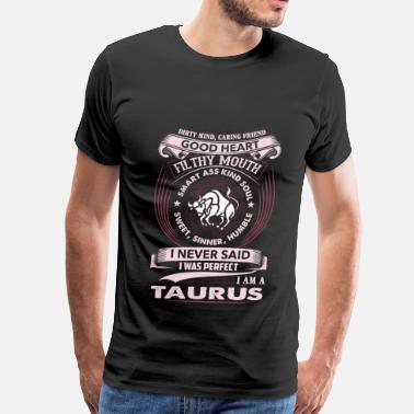 Sunsign Taurus - I never said I'm a perfect taurus tee - Men's Premium T-Shirt