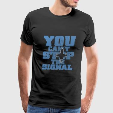 Stop Signal Serenity Firefly - You can't stop the signal - Men's Premium T-Shirt