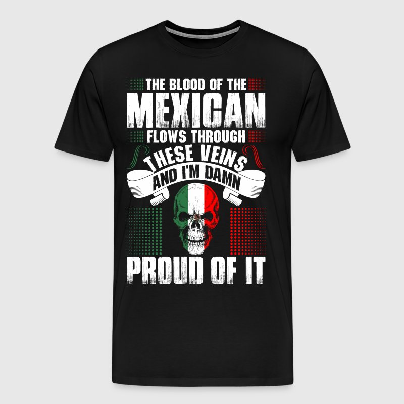 The Blood Of The Mexican Proud Of It - Men's Premium T-Shirt