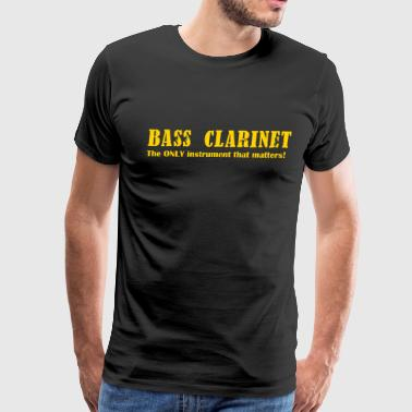 Bass Instrument Bass Clarinet, The ONLY instrument that matters! - Men's Premium T-Shirt