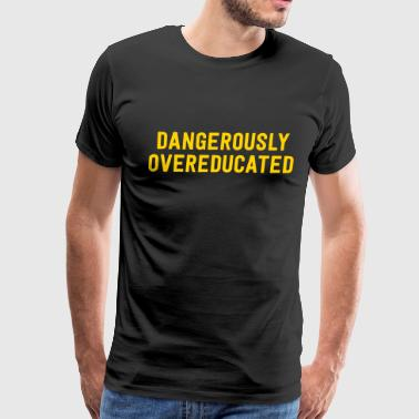 Doing Too Much Dangerously Overeducated - Men's Premium T-Shirt