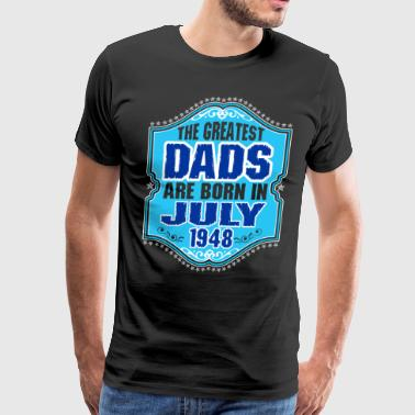 The Greatest Dads Are Born In July 1948 - Men's Premium T-Shirt