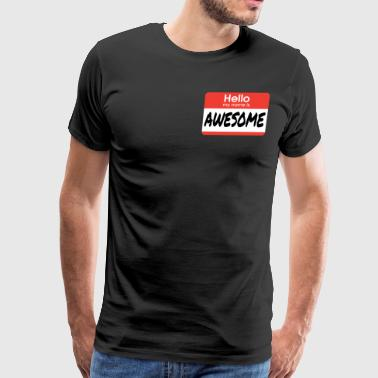 Hello My Name Is Awesome - Men's Premium T-Shirt