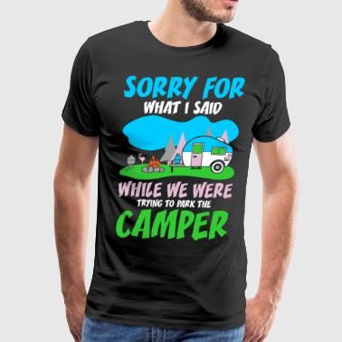 Sorry For What I Said Trying To Park The Camper - Men's Premium T-Shirt