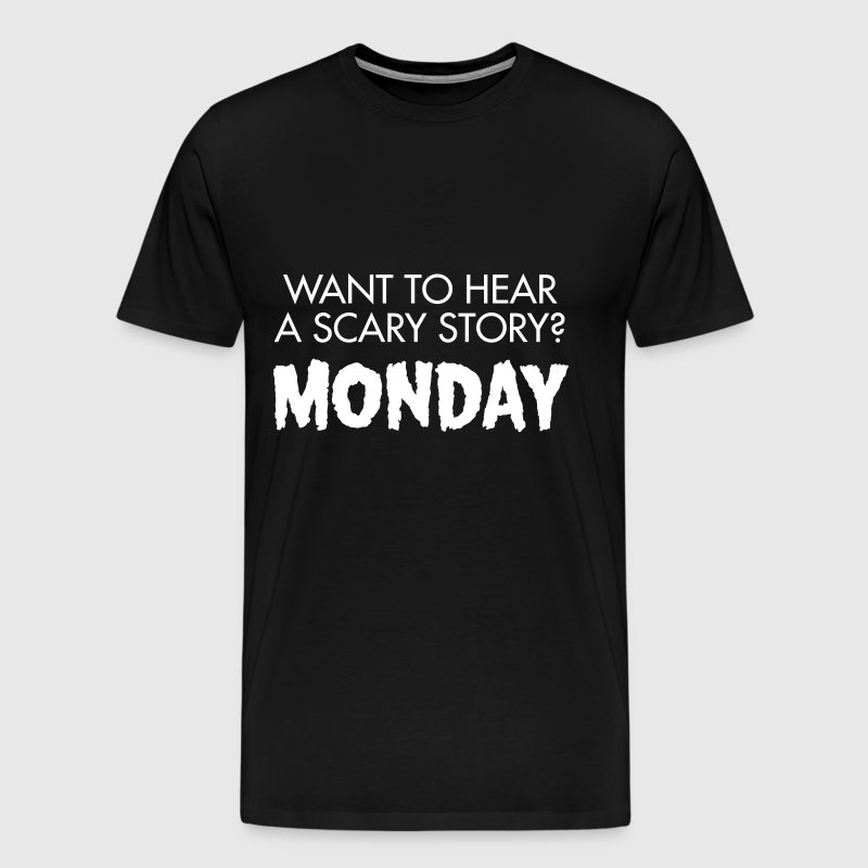 Want To Hear A Scary Story? Monday - Men's Premium T-Shirt