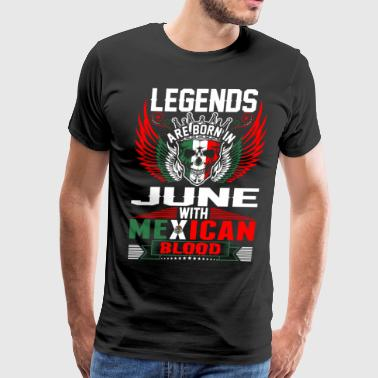 Legends Are Born In June With Mexican Blood - Men's Premium T-Shirt