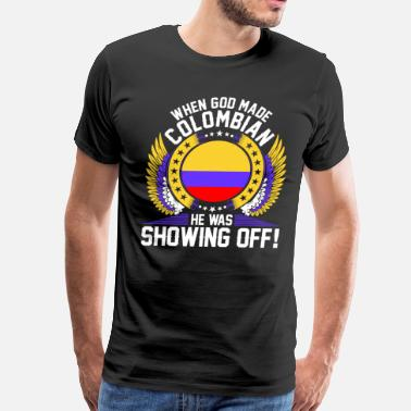 Funny Colombian When God Made Colombian - Men's Premium T-Shirt